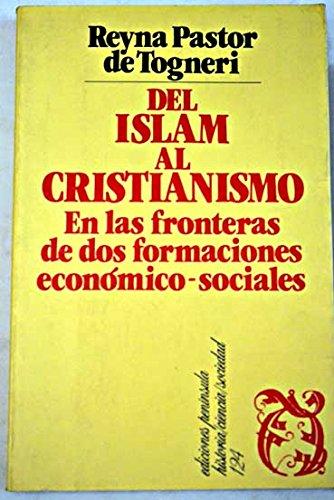 9788429711479: Del Islam al Cristianismo: En las fronteras de dos formaciones economico-sociales : Toledo, siglos XI-XIII (Historia, ciencia, sociedad) (Spanish Edition)