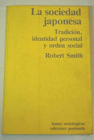 La sociedad japonesa. Tradición, identidad personal y: Smith, Robert