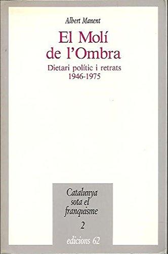 9788429724912: El moli de l'ombra: Dietari politic i retrats, 1946-1975 (Catalunya sota el franquisme) (Catalan Edition)