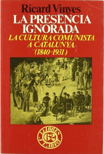 9788429729191: La presència ignorada.: La cultura comunista a Catalunya (1840-1931) (Llibres a l'abast)