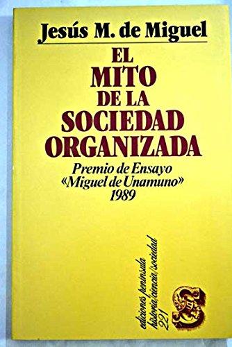 El mito de la sociedad organizada (Historia, ciencia, sociedad) (Spanish Edition): Miguel, Jesus M....
