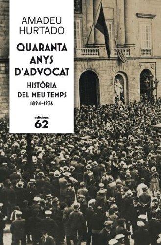9788429768237: Quaranta Anys D'Advocat: Histaoria del Meu Temps, 1894-1936