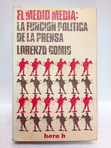 9788429900651: EL MEDIO MEDIA: LA FUNCION POLITICA DE LA PRENSA.