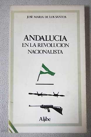 Andalucia en la revolucion nacionalista (Coleccion Andalucia libre) (Spanish Edition): Santos Lopez...