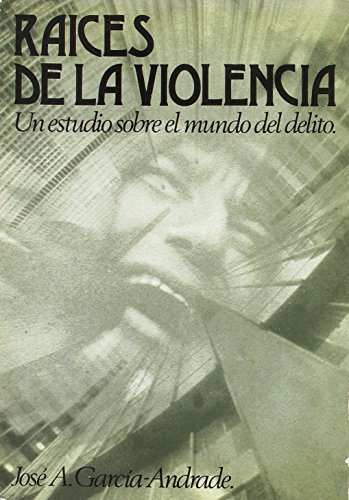 RAICES DE LA VIOLENCIA: GARCIA-ANDRADE, Jose Antonio