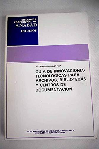 Guia de innovaciones tecnologicas para archivos, bibliotecas: Jose Maria Berenguer