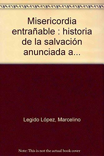 Misericordia entrañable. Historia de la salvación anunciada: Marcelino Legido