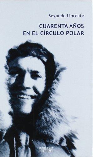 9788430111077: Cuarenta años en el circulo polar (El Rostro De Los Santos)