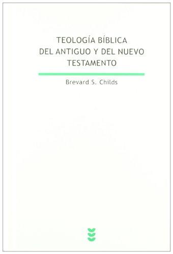 Teología Bíblica del Antiguo y del Nuevo Testamento: Reflexión teológica sobre la Bilbia cristiana (Biblioteca de Estudios Biblicos) (Spanish Edition) (9788430117857) by Childs, Brevard S.