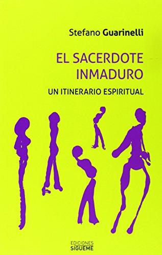 EL SACERDOTE INMADURO: Un itinerario espiritual: GUARINELLI, STEFANO
