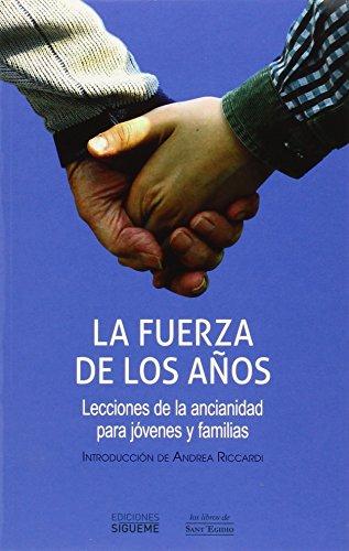 LA FUERZA DE LOS AÑOS: LECCIONES DE LA ANCIANIDAD PARA JOVENES Y FAMILIAS: VV.AA.