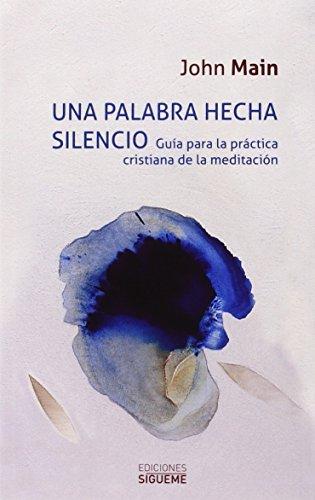 9788430119141: Una palabra Hecha Silencio (nueva ed.): Guia para la practica cristiana de la meditación: 29 (Nueva Alianza Minor)