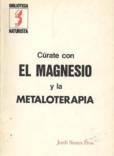 CÚRATE CON EL MAGNESIO Y LA METALOTERAPIA: SINTES PROS, JORDI