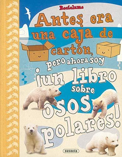 9788430524457: Recíclame. Antes era una caja de cartón, pero ahora soy ¡un libro sobre osos polares!