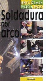 9788430530366: Soldadura por arco / Arc welding (Bricolaje Paso a Paso / Do-It-Yourself Step By Step) (Spanish Edition)