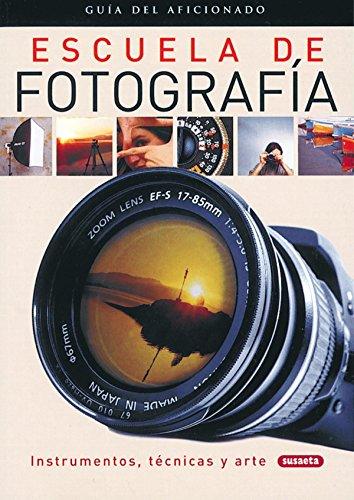 Escuela de Fotografia : guia del aficionado, instrumentos, técnicas y arte