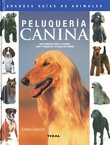 Peluqueria canina/ Canine Hairdressing: Guia completa para el cuidado, aseo y peinado de 170 razas de perros/ Complete Guide for Care, Grooming and Hairdressing of 170 Dogs Breeds (Spanish Edition) (8430555471) by Geeson, Eileen
