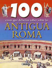 9788430562664: Antigua Roma (100 Cosas Que Deberías Saber)