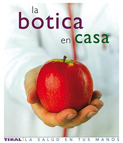 La botica en casa / The Complete Family Guide to Natural Home Remedies: Remedios caseros ...
