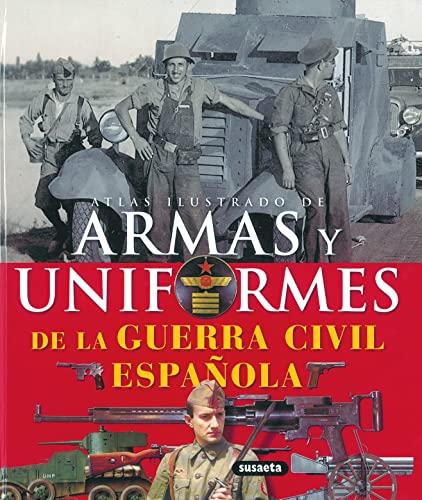 9788430570362: Armas y uniformes de la guerra civil espanola / Guns and Uniforms of the Spanish Civil War (Atlas Illustrado / Illustrated Atlas) (Spanish Edition)