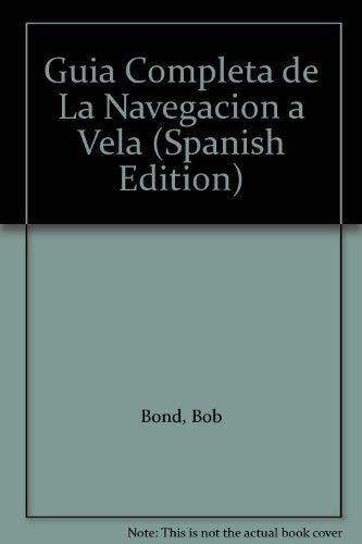 Guia Completa de La Navegacion a Vela (Spanish Edition) (9788430574636) by Bond, Bob; Clark, Jonathan