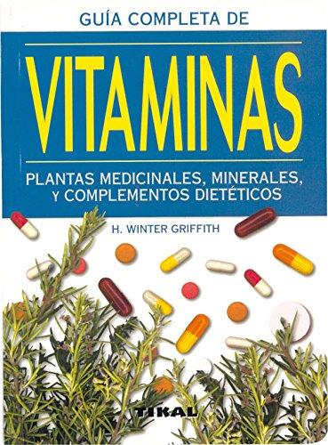 Vitaminas. Plantas medicinales, minerales y complementos dietéticos - Winter Griffith, H