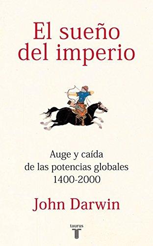 9788430600816: El sueño del imperio: Auge y caída de las potencias globales 1400-2000 (HISTORIA)