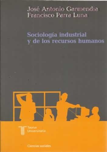 Sociologia industrial y de los recursos humanos: Garmendia, Jose Antonio