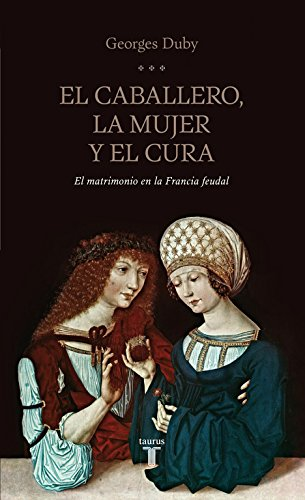 9788430602070: El caballero, la mujer y el cura: el matrimonio en la Francia feudal