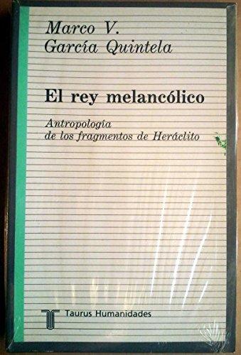 9788430602407: Rey melancolico, el. antropologia ce los fragmentos de heraclito