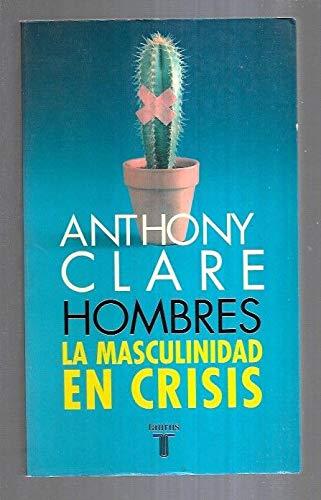 HOMBRES. LA MASCULINIDAD EN CRISIS: CLARE, ANTHONY