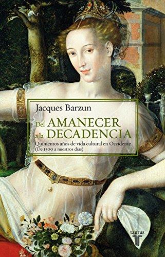 Del amanecer a la decadencia: 500 años de vida cultural en Occidente (de 1500 a nuestros días) (8430604472) by Jacques Barzun