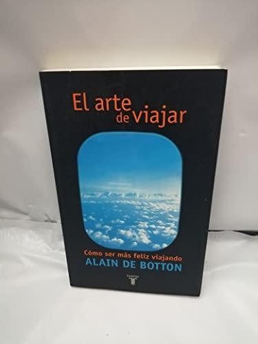 9788430604685: EL ARTE DE VIAJAR. COMO SER MAS FELEZ VIAJANDO (Taurus Pensamiento)