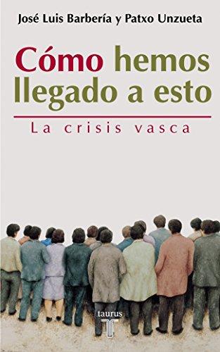 9788430604968: Como Hemos Llegado a Esto: La Crisis Vasca (Spanish Edition)
