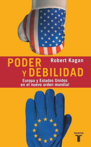 9788430605057: Poder y debilidad (Of Paradise and Power: America and Europe in the New World Order (Pensamiento (Taurus (Firm)).) (Spanish Edition)