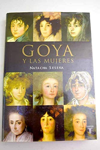 9788430605071: Goya y las mujeres (Taurus Historia)