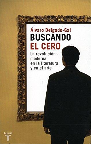 9788430605590: Buscando el cero : la revolución moderna en la literatura y en el arte (PENSAMIENTO)