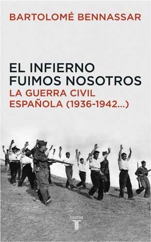 9788430605873: El infierno fuimos nosotros. La Guerra Civil española (1936-1942...) (Historia)