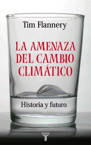 La amenaza del cambio climatico (9788430606092) by Tim Flannery