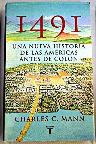 9788430606115: 1491. UNA NUEVA HISTORIA DE LA AMERICAS ANTES DE COLON (Taurus Historia)