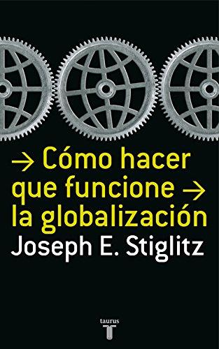 Como hacer que funcione la globalizacion (Spanish Edition) (8430606157) by Stiglitz; Joseph E.