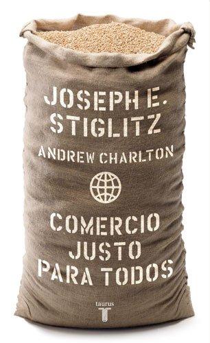 COMERCIO JUSTO PARA TODOS: Stiglitz & Charlton; Stiglitz, Joseph