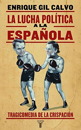 9788430606573: La Lucha Politica a la Espanola: Tragicomedia de La Crispacion (Spanish Edition)