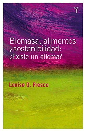 Biomasa, alimentos y sostenibilidad:¿Existe un dilema?: Louise O. Fresco