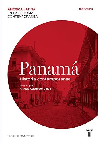 PANAMÁ EN LA HISTORIA CONTEMPORÁNEA 1808-2013: ALFREDO CASTILLERO CALVO