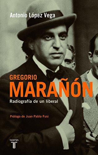 9788430607945: Gregorio Marañón: Radiografía de un liberal (Spanish Edition)
