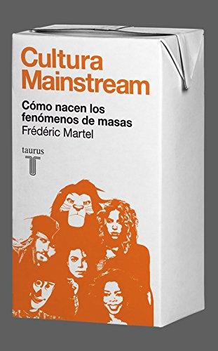 9788430608034: Cultura Mainstream: Cómo nacen los fenómenos de masas (Spanish Edition)