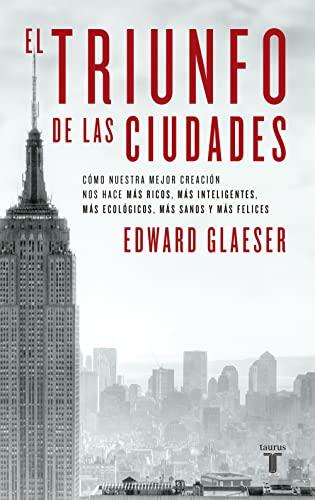 9788430608096: El Triunfo De Las Ciudades: Cómo nuestra gran creación nos hace más ricos, más listos, más sostenibles, más sanos y más felices (Spanish Edition)