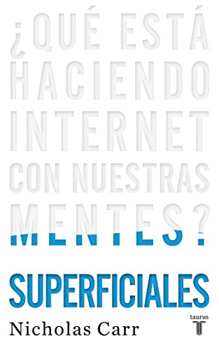 9788430608126: Superficiales / The Shallows: ¿Qué está haciendo Internet con nuestras mentes?/ What the Internet Is Doing to Our Brains (Spanish Edition)