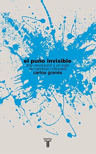 9788430609055: El puño invisible: Arte, revolución y un siglo de cambios culturales (Pensamiento)